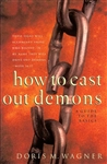 How to Cast Out Demons by Doris Wagner