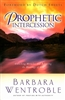 Prophetic Intercession by Barbara Wentroble