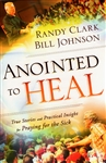 Anointed to Heal by Bill Johnson and Randy Clark