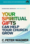Your Spiritual Gifts Can Help Your Church Grow by C Peter Wagner