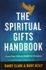 Spiritual Gifts Handbook by Randy Clark and Mary Healy
