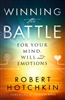Winning the Battle for Your Mind, Will and Emotions by Robert Hotchkin