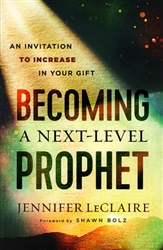Becoming a Next-Level Prophet by Jennifer LeClaire
