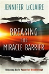 Breaking the Miracle Barrier by Jennifer LeClaire
