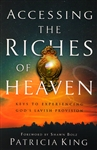 Accessing the Riches of Heaven by Patricia King