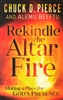 Rekindle the Altar Fire by Chuck Pierce