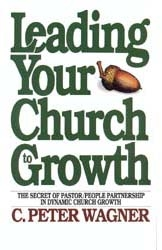 Leading Your Church to Growth by C Peter Wagner