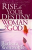 Rise to Your Destiny Woman of God by Barbara Wentroble