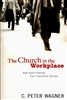 Church in the Workplace by C Peter Wagner