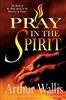 Pray in the Spirit by Arthur Wallis