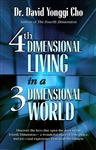 4th Dimensional Living in a 3 Dimensional World by David Yonggi Cho