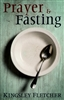 Prayer and Fasting by Kingsley Fletcher