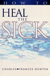 How to Heal the Sick by Charles and Frances Hunter