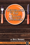 Deliverance from Fat & Eating Disorders by Bill Banks