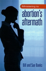 Ministering to Abortion's Aftermath by Bill and Sue Banks