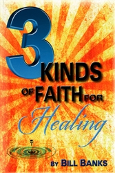 3 Kinds of Faith for Healing by Bill Banks