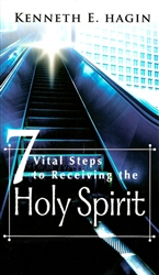 7 Vital Steps to Receiving the Holy Spirit by Kenneth Hagin