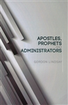 Apostles Prophets and Administrators by Gordon Lindsay
