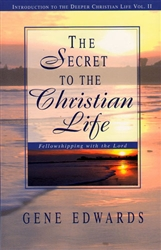Secret to the Christian Life by Gene Edwards