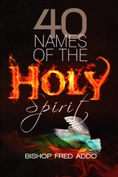 40 Names of the Holy Spirit by Fred Addo