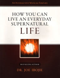 How you Can Live an Everyday Supernatural Life by Joe Ibojie