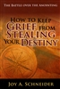 How to Keep Grief From Stealing Your Destiny by Joy Schneider