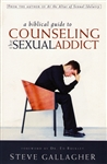 A Biblical Guide to Counseling the Sexual Addict by Steve Gallagher