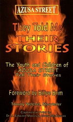 Azusa Street They Told Me Their Stories by Tommy Welchel