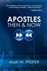Apostles Then and Now by Mark Pfeifer