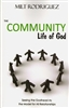 Community Life of God by Milt Rodriguez