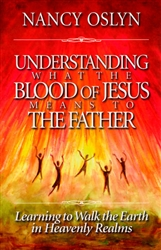 Understanding What The Blood of Jesus Means to the Father by Nancy Oslyn