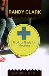 Biblical Basis for Healing by Randy Clark