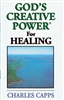 Gods Creative Power for Healing by Charles Capps