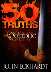 50 Truths Concerning the Apostolic Ministry by John Eckhardt