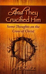 And They Crucified Him by Art Katz