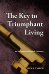 Key to Triumphant Living by Jack R Taylor