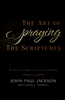 Art of Praying the Scriptures by John Paul Jackson