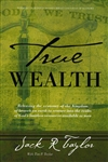 True Wealth by Jack R Taylor