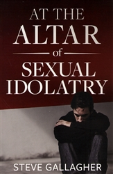 At the Altar of Sexual Idolatry by Steve Gallagher