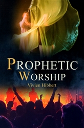 Prophetic Worship Revised and Expanded by Vivian Hibbert