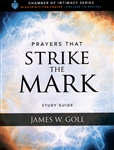 Prayers that Strike the Mark Study Guide by James Goll