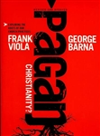 Pagan Christianity by George Barna and Frank Viola