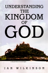 Understanding the Kingdom of God by Ian Wilkinson