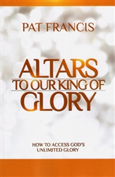Altars to Our King of Glory by Pat Francis