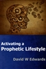 Activating a Prophetic Lifestyle by David Edwards