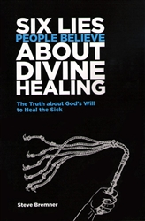 Six Lies People Believe About Divine Healing by Steve Bremner