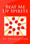 Beat Me Up Spirits by Douglas Carr