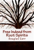 Free Indeed from Root Spirits by Douglas Carr