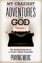 My Craziest Adventures With God Volume 1  by Praying Medic