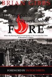 Unstoppable & Unquenchable Fire by Brian Gibbs